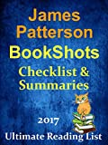 JAMES PATTERSON'S BOOKSHOTS CHECKLIST AND SUMMARIES - UPDATED 2017: READING LIST, READER CHECKLIST FOR ALL JAMES PATTERSON'S BOOKSHOTS (Ultimate Reading List Book 32)