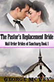 The Pastor's Replacement Bride (Mail Order Brides of Sanctuary Book 1)