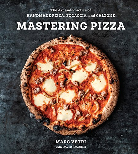 Mastering Pizza: The Art and Practice of Handmade Italian Pizza, Focaccia, and Calzone by Marc Vetri, David Joachim