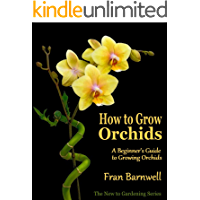 How to Grow Orchids: A Guide to Growing Orchids for Beginners (The New to Gardening Series Book 2)