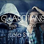 Guardians: The Quo: The Guardians Series, Book 5, Part 1 | Lola St.Vil