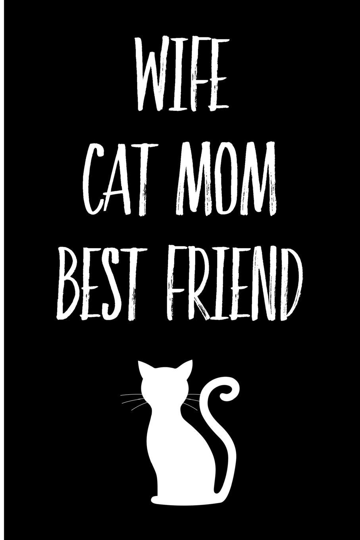 Wife Cat Mom Best Friend: Blank Lined Journal pdf