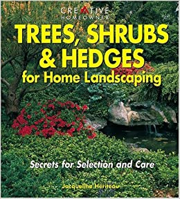 Trees Shrubs Hedges for Home Landscaping Secrets for Selection