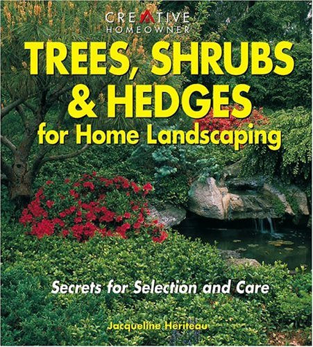 Trees Shrubs Hedges For Home Landscaping Secrets For Selection And Care Heriteau Ms Jacqueline 9781580110525 Amazon Com Books
