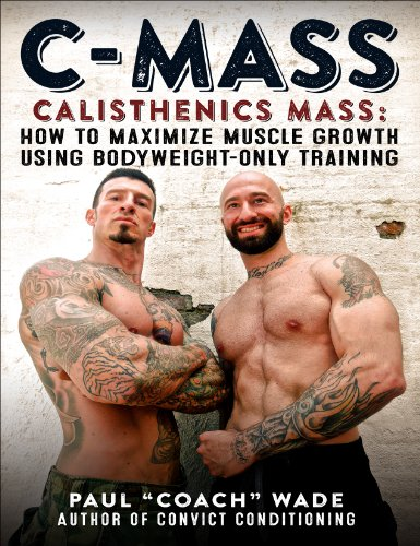 C-Mass: Calisthenics Mass: How to Maximize Muscle Growth Using Bodyweight-Only Training (Best Way To Gain Muscle Mass Without Supplements)
