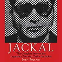 Jackal: The Complete Story of the Legendary Terrorist, Carlos the Jackal Audiobook by John Follain Narrated by Paul Christy