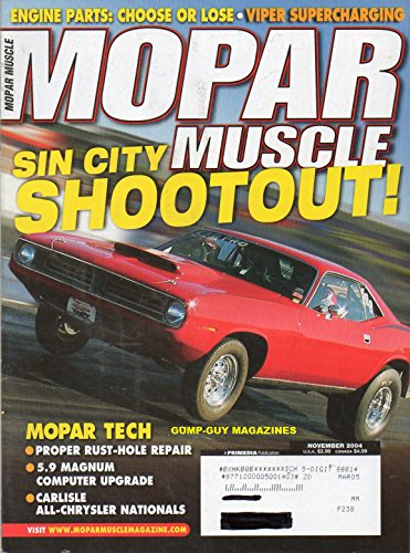Mopar Muscle November 2004 Magazine SIN CITY SHOOTOUT Engine Parts: Choose Or Lose VIPER SUPERCHARGING Proper Rust-Hole Repair 5.9 MAGNUM COMPUTER UPGRADE