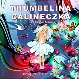 Calineczka. Thumbelina. Hans Christian Andersen. Bilingual ...