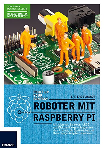 Roboter mit Raspberry Pi: Mit Motoren, Sensoren, LEGO® und Elektronik eigene Roboter mit dem Pi bauen, die Spaß machen und Ihnen lästige Aufgaben abnehmen.: ... bauen, die Ihnen lästige Aufgaben abnehmen