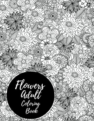 Download Flowers Adult Coloring Book: Large Stress Relieving, Relaxing Coloring Book For Grownups, Men, & Women. Easy, Moderate & Intricate One Sided Designs & Patterns For Leisure & Relaxation. ebook