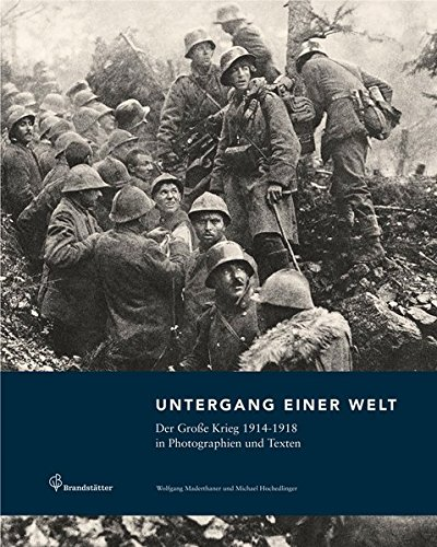 Untergang einer Welt - Der Große Krieg 1914-1918 in Fotografien und Texten