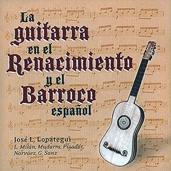 La Guitarra en el Renacimiento y el Barroco Español de José Luis ...