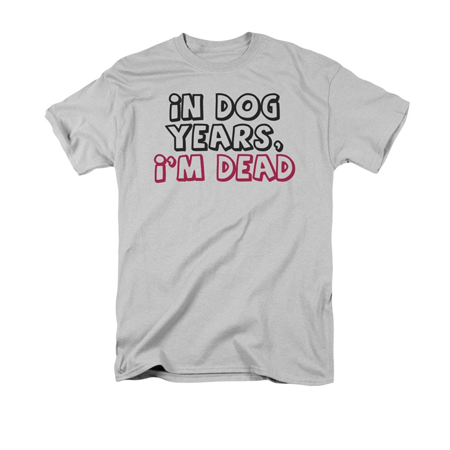 In Dog Years, I'm Dead Humorous Funny Saying Adult T-Shirt