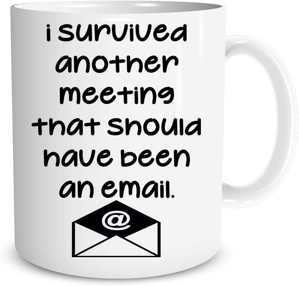 11oz Funny Coffee Mug - Another Meeting That Should Have Been an Email - Office Mug for Employee Appreciation - Boss Cup for Men and Women