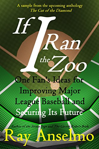 If I Ran the Zoo: One Fan's Ideas for Improving Major Leag