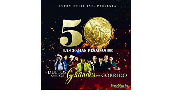Las 50 Mas Pesadas de Duetos Con los Grandes del Corrido by Various artists on Amazon Music - Amazon.com