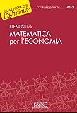 Matematica per l'economia: Guida all'applicazione degli strumenti matematici alla teoria economica (Le nozioni essenziali. Guide allo studio)