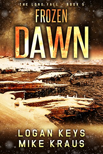 Frozen Dawn: Book 5 of the Thrilling Post-Apocalyptic Survival Series: (The Long Fall - Book 5) by [Keys, Logan, Kraus, Mike]