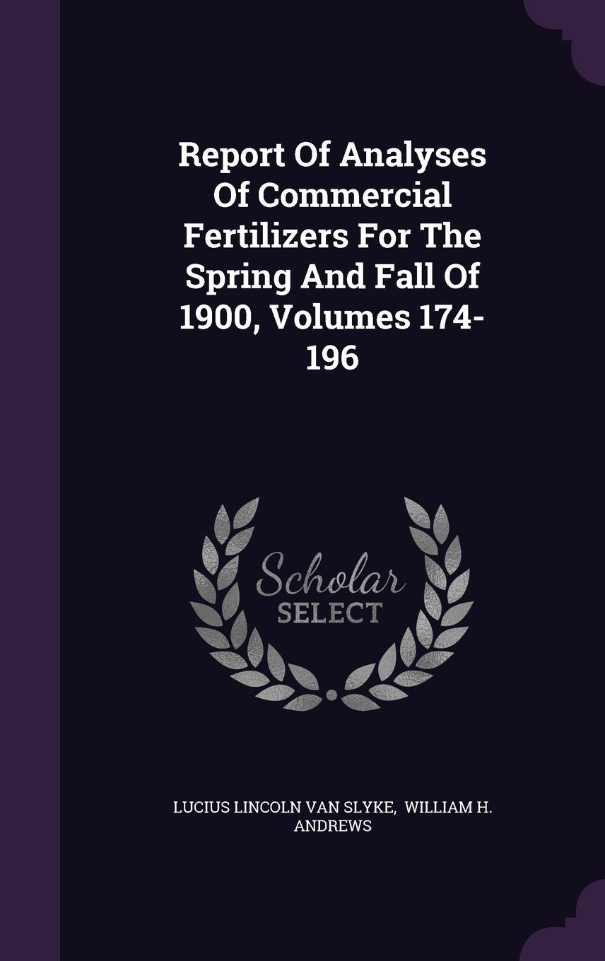Report of Analyses of Commercial Fertilizers for the Spring and Fall of 1900, Volumes 174-196 pdf
