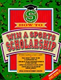 How to Win a Sports Scholarship, Penny Hastings and Todd Caven, 1884309046