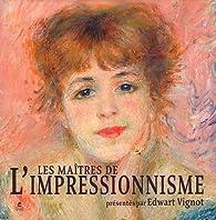 Les maîtres de l'impressionnisme par Edwart Vignot