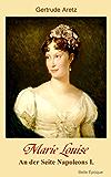 Marie Louise - An der Seite Napoleons I.