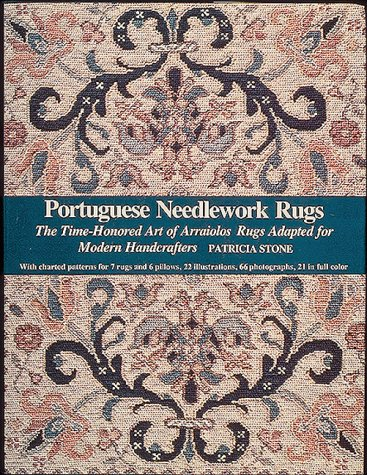 (Portuguese Needlework Rugs: The Time-Honored Art of Arraiolos Rugs Adapted for the Modern Handcrafter)
