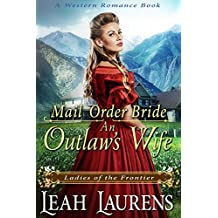 Mail Order Bride: An Outlaw's Wife (Ladies of The Frontier) (A Western Romance Book)