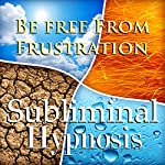 Be Free from Frustration Subliminal Affirmations: Release Tension & Deal with Stress, Solfeggio Tones, Binaural Beats, Self Help Meditation Hypnosis | Subliminal Hypnosis