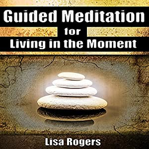 Guided Meditation for Living in the Moment Hörbuch