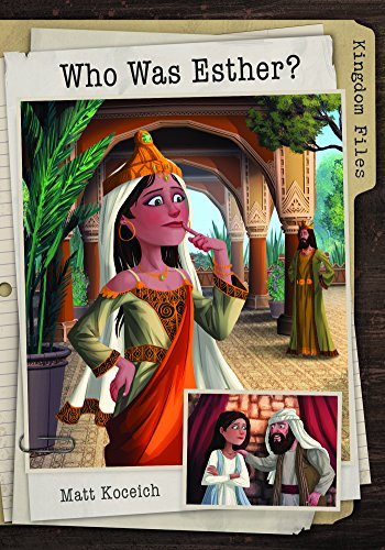 Kingdom Files: Who Was Esther? (The Kingdom Files) by [Koceich, Matt]