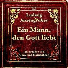 Ein Mann, den Gott liebt Hörbuch von Ludwig Anzengruber Gesprochen von: Christoph Hackenberg