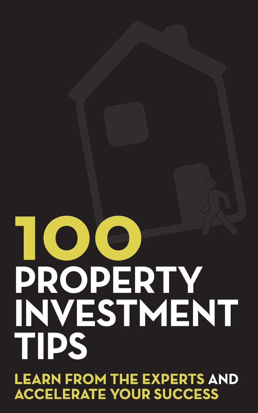 Read Online 100 Property Investment Tips: Learn from the experts and accelerate your success pdf epub