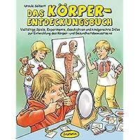 Das Körper-Entdeckungsbuch: Vielfältige Spiele, Experimente, Geschichten und kindgerechte Infos zur Entwicklung des Körper- und Gesundheitsbewusstseins