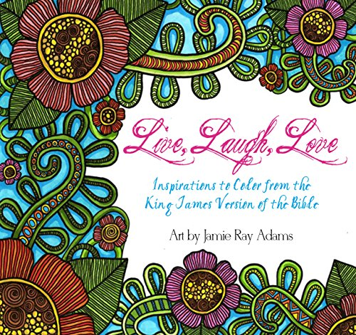 Live, Laugh, Love: Inspirations to Color from the King James Version of the Bible