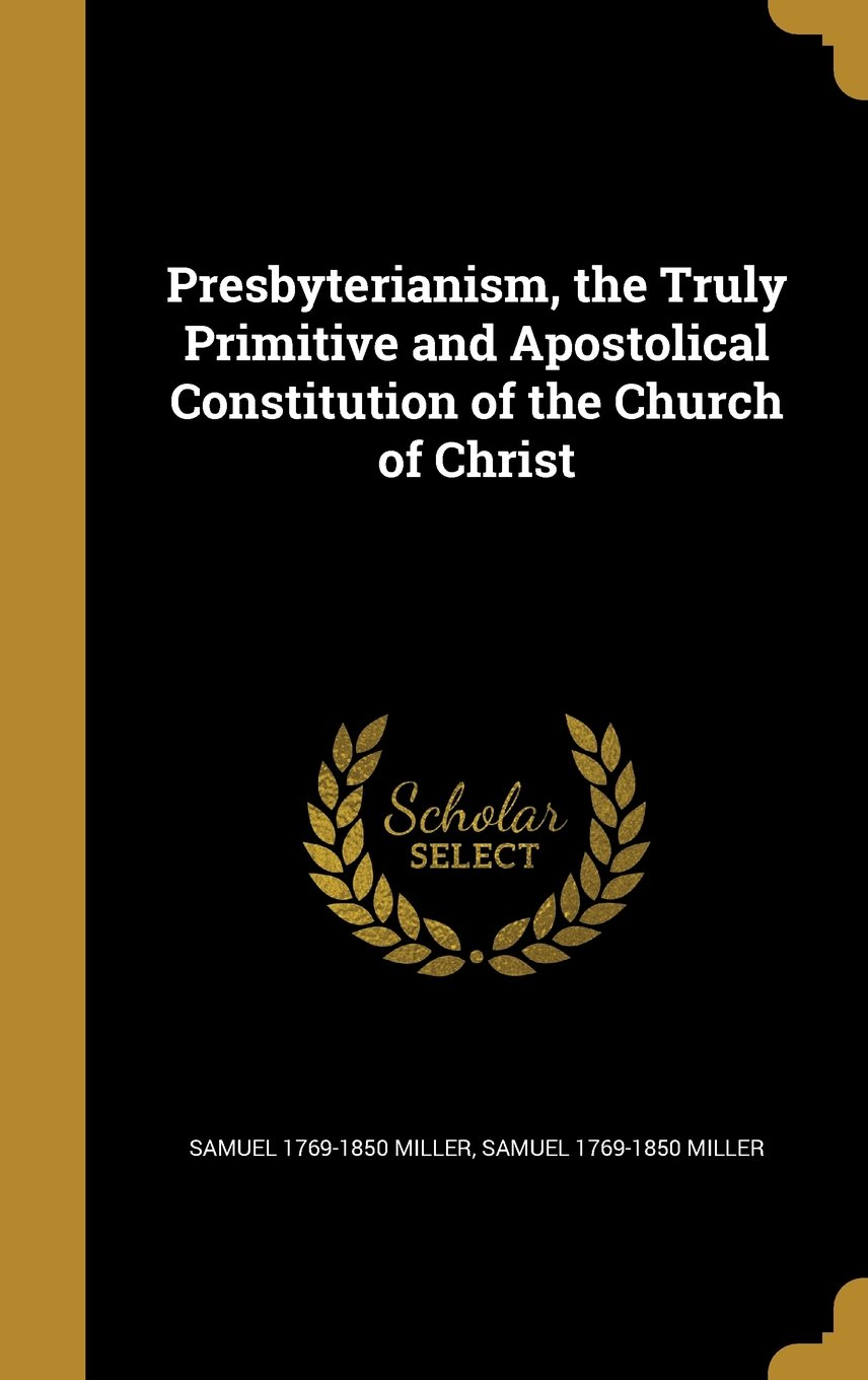 Presbyterianism, the Truly Primitive and Apostolical Constitution of the Church of Christ ebook