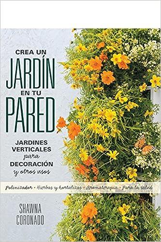 Crea un jardín en tu pared: Jardines verticales para decoración y otros usos QUARTO: Amazon.es: Shawna Coronado, Shawna Coronado: Libros