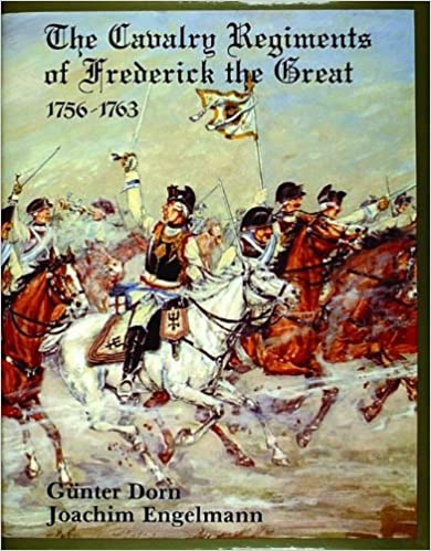 Téléchargement Gratuit The Cavalry Regiments of Frederick the Great 1756-1763: by Joachim Engelmann (1989-08-02) PDF B01K177YJQ