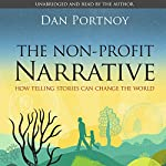 The Non-Profit Narrative: How Telling Stories Can Change the World | Dan Portnoy