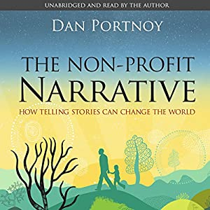 The Non-Profit Narrative: How Telling Stories Can Change the World Audiobook