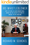 IRS Whistleblower: My 33 Years as an IRS Insider Will Show You the Secrets of How to Engage the IRS and Win