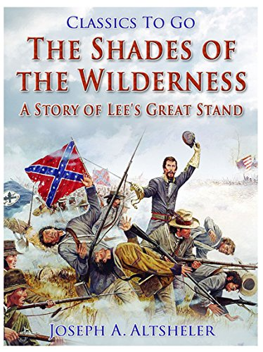 The Shades of the Wilderness / A Story of Lee's Great Stand (Classics To Go)