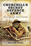 Churchill's Secret Defence Army, Arthur Ward, 1848848080