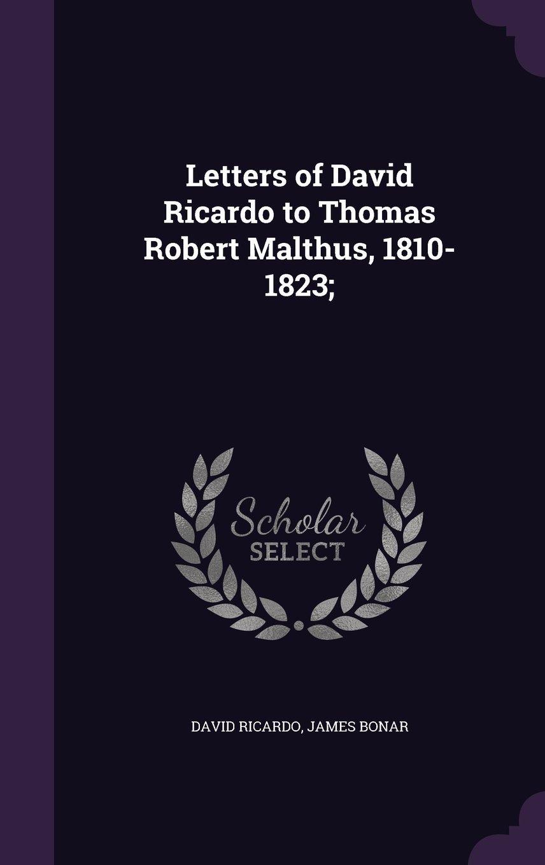 Letters of David Ricardo to Thomas Robert Malthus, 1810-1823; pdf