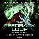 The Feedback Loop: Books 1-3 Audiobook by Harmon Cooper Narrated by Jeff Hays, Soundbooth Theater