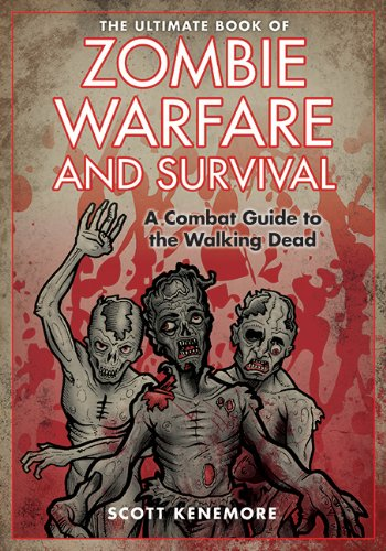 The Ultimate Book of Zombie Warfare and Survival: A Combat