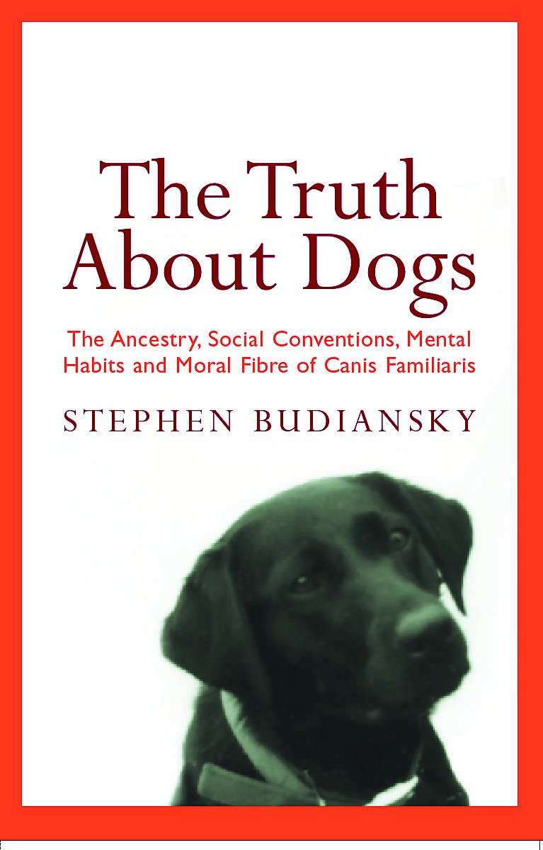 Read Online The Truth About Dogs : The Ancestry, Social Conventions, Mental Habits and Moral Fibre of Canis Familiaris ebook