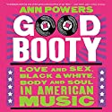 Good Booty: Love and Sex, Black and White, Body and Soul in American Music Audiobook by Ann Powers Narrated by Teri Schnaubelt
