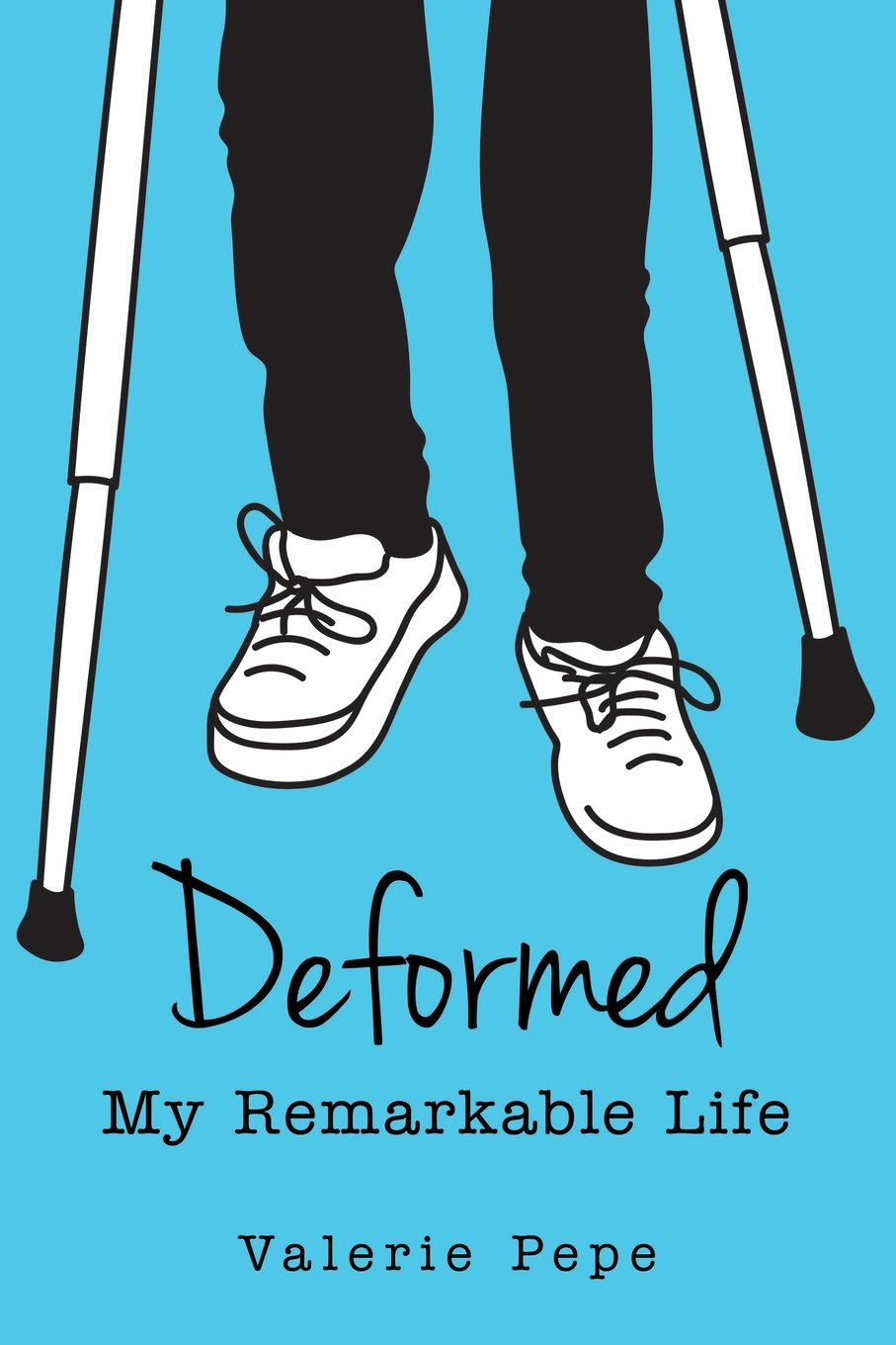 Deformed: My Remarkable Life: Valerie Pepe: 9780967313498: Amazon ...