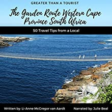 Greater Than a Tourist: The Garden Route Western Cape Province South Africa: 50 Travel Tips from a Local Audiobook by Greater Than a Tourist, Li-Anne McGregor van Aardt Narrated by Julie Beal